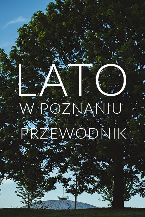 Przewodnik po Poznaniu cz. I: lato [UPDATE 2018]